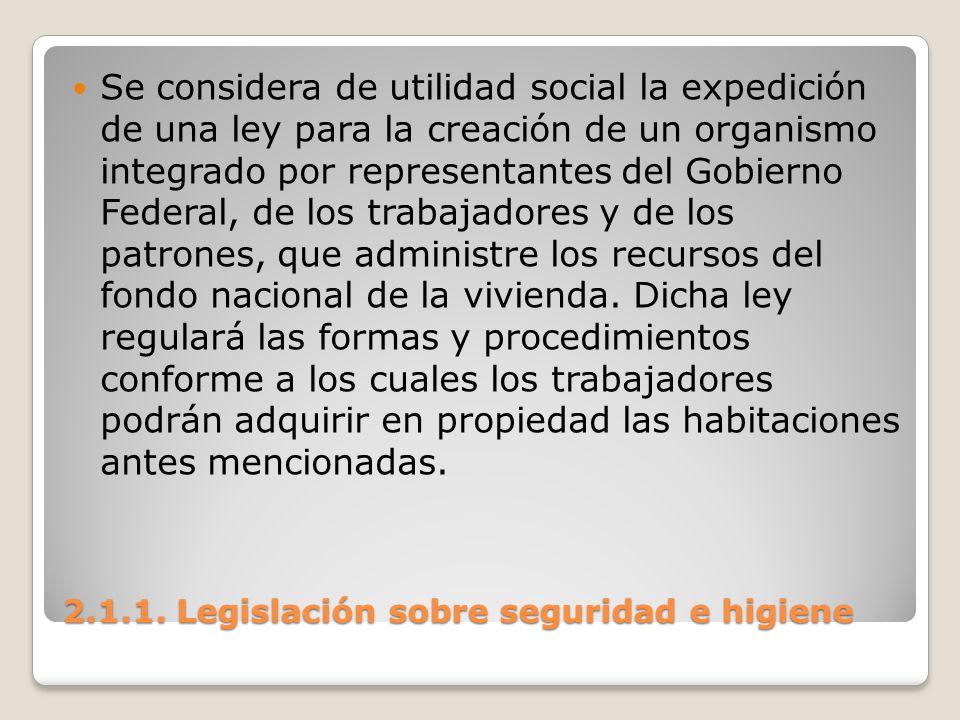 2.1.1. Legislación sobre seguridad e higiene Se considera de utilidad social la expedición de una ley para la creación de un organismo integrado por r