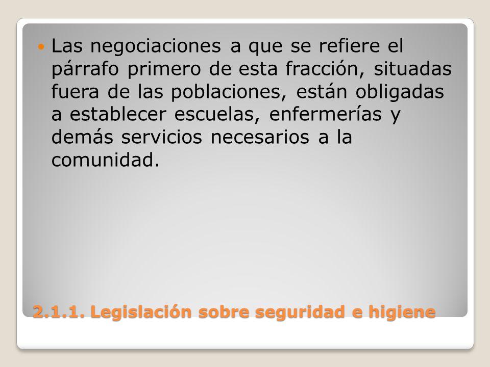 2.1.1. Legislación sobre seguridad e higiene Las negociaciones a que se refiere el párrafo primero de esta fracción, situadas fuera de las poblaciones