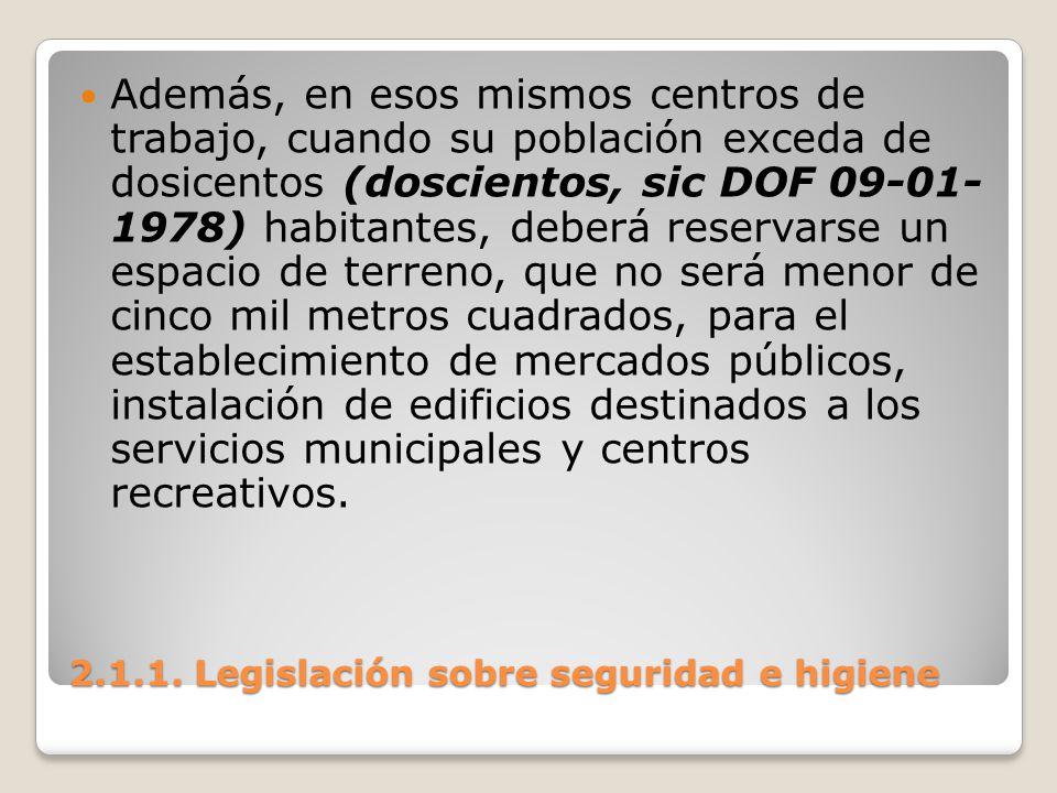 2.1.1. Legislación sobre seguridad e higiene Además, en esos mismos centros de trabajo, cuando su población exceda de dosicentos (doscientos, sic DOF