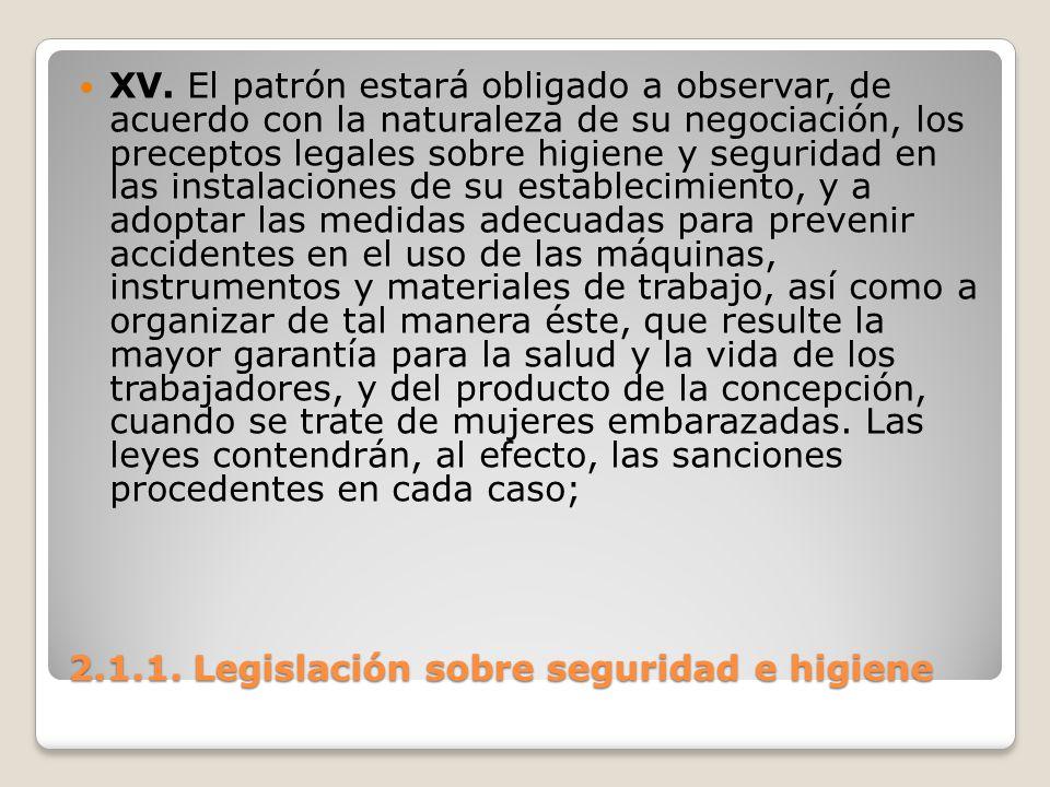 2.1.1. Legislación sobre seguridad e higiene XV. El patrón estará obligado a observar, de acuerdo con la naturaleza de su negociación, los preceptos l