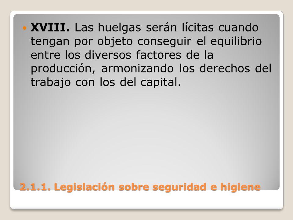 2.1.1. Legislación sobre seguridad e higiene XVIII. Las huelgas serán lícitas cuando tengan por objeto conseguir el equilibrio entre los diversos fact