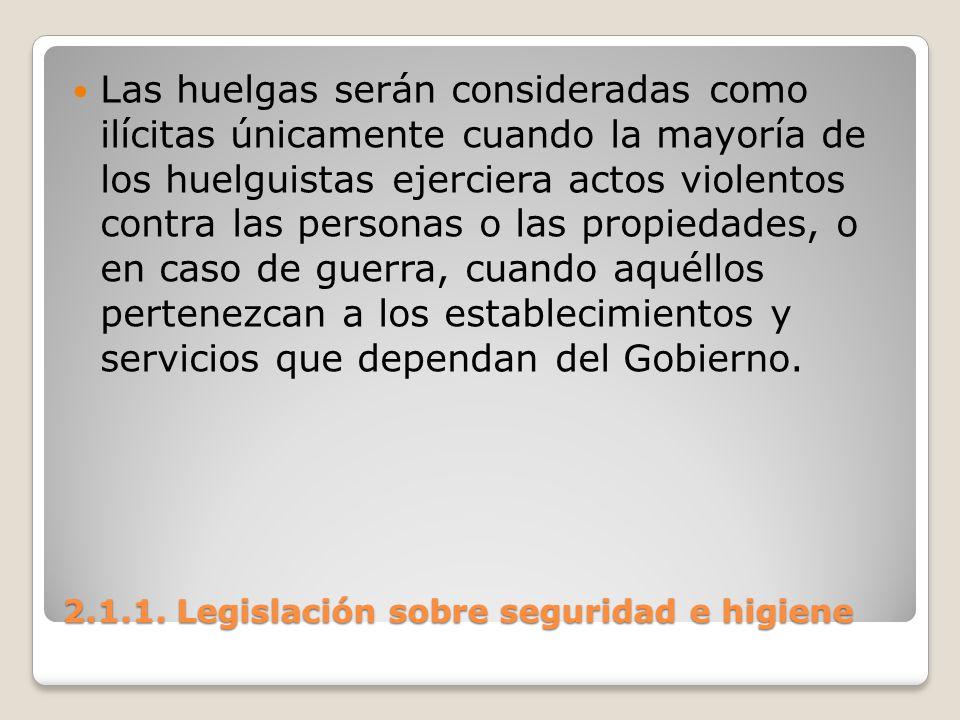 2.1.1. Legislación sobre seguridad e higiene Las huelgas serán consideradas como ilícitas únicamente cuando la mayoría de los huelguistas ejerciera ac