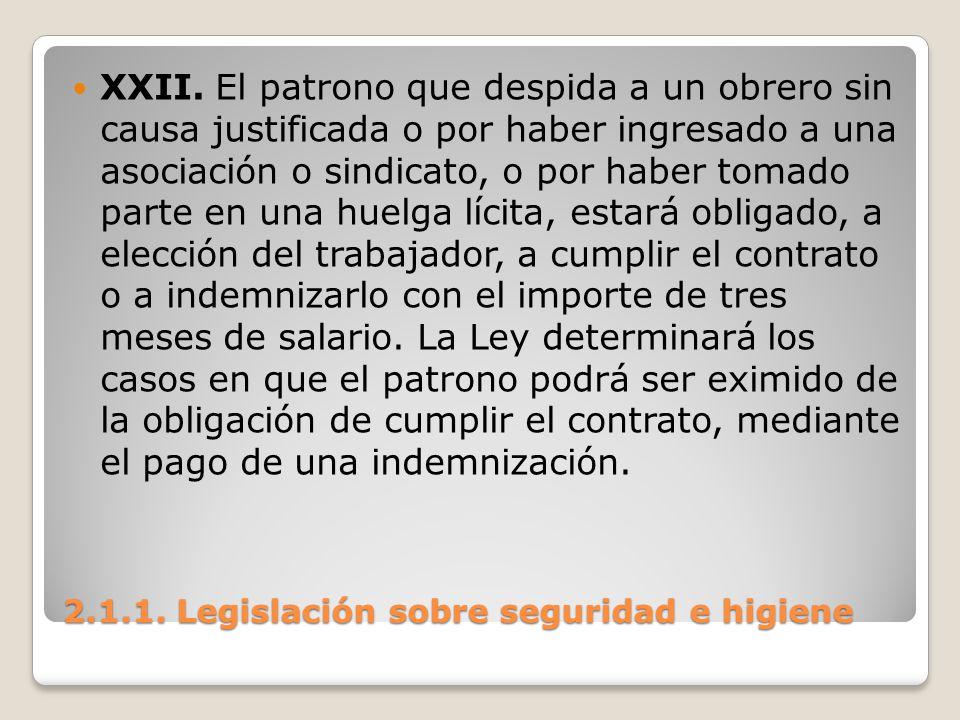 2.1.1. Legislación sobre seguridad e higiene XXII. El patrono que despida a un obrero sin causa justificada o por haber ingresado a una asociación o s