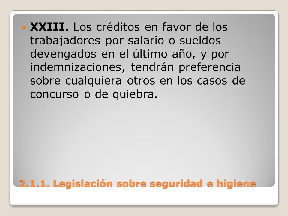 2.1.1. Legislación sobre seguridad e higiene XXIII. Los créditos en favor de los trabajadores por salario o sueldos devengados en el último año, y por