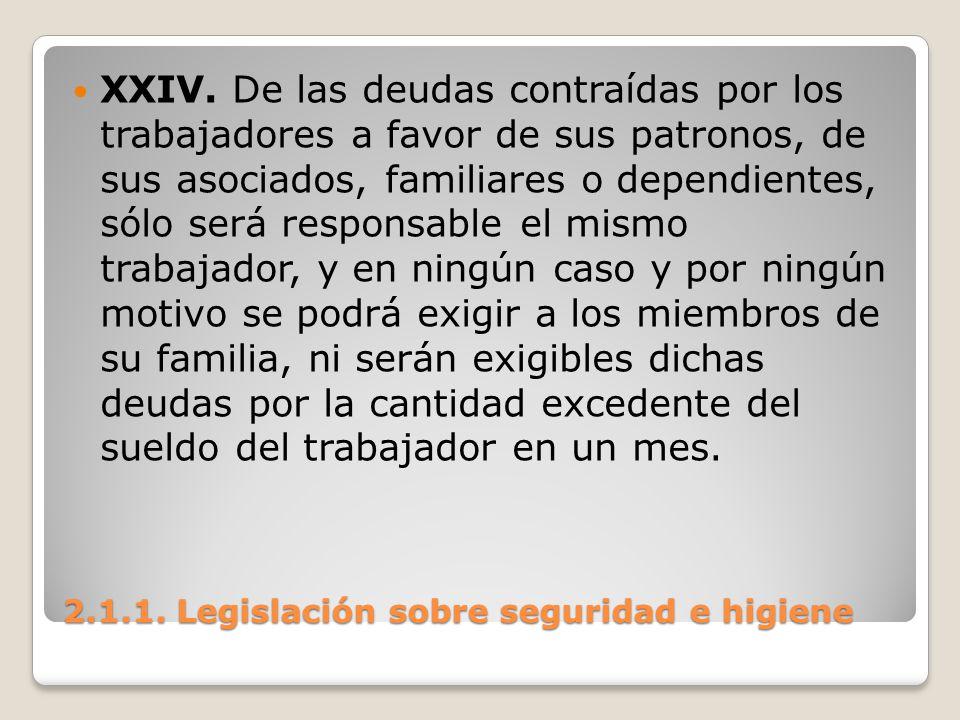 2.1.1. Legislación sobre seguridad e higiene XXIV. De las deudas contraídas por los trabajadores a favor de sus patronos, de sus asociados, familiares