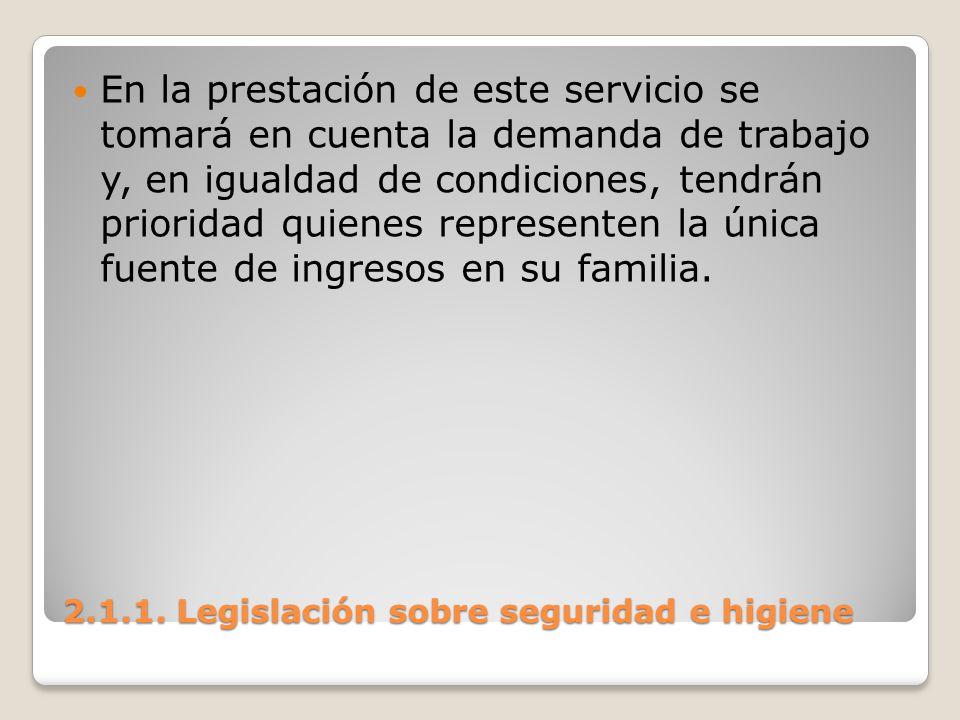 2.1.1. Legislación sobre seguridad e higiene En la prestación de este servicio se tomará en cuenta la demanda de trabajo y, en igualdad de condiciones