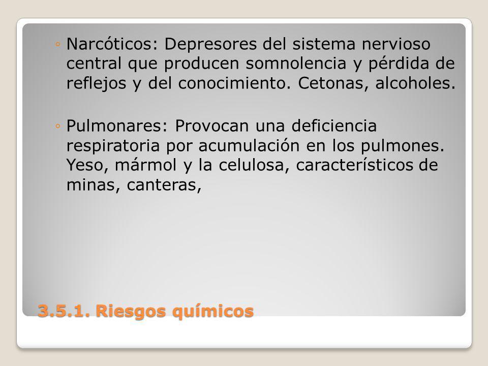 3.5.1. Riesgos químicos 3.5.1. Riesgos químicos Narcóticos: Depresores del sistema nervioso central que producen somnolencia y pérdida de reflejos y d