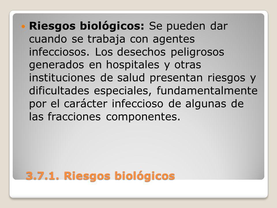 Riesgos biológicos: Se pueden dar cuando se trabaja con agentes infecciosos. Los desechos peligrosos generados en hospitales y otras instituciones de