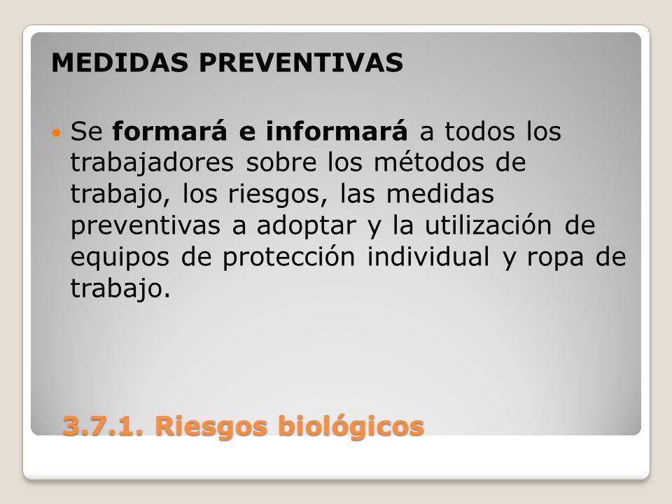 3.7.1. Riesgos biológicos 3.7.1. Riesgos biológicos MEDIDAS PREVENTIVAS Se formará e informará a todos los trabajadores sobre los métodos de trabajo,
