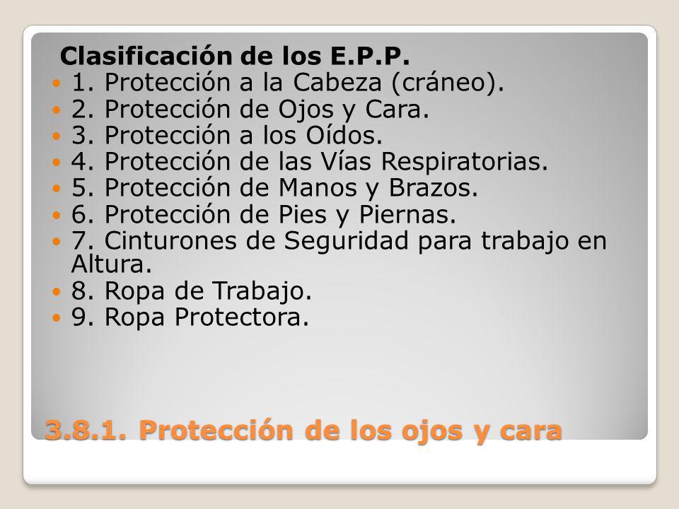 3.8.1. Protección de los ojos y cara Clasificación de los E.P.P. 1. Protección a la Cabeza (cráneo). 2. Protección de Ojos y Cara. 3. Protección a los