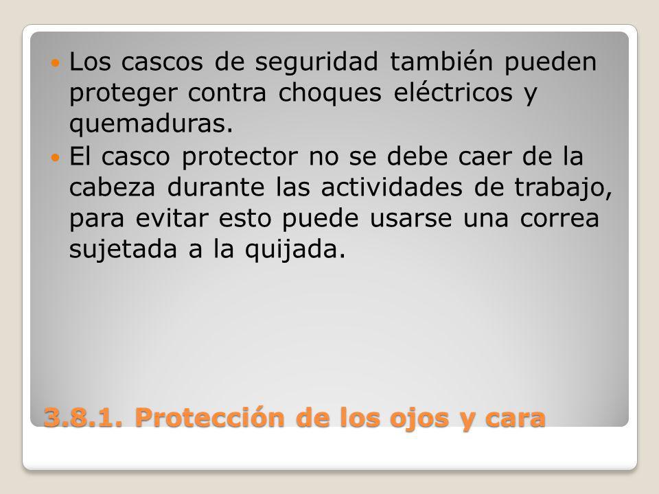 3.8.1. Protección de los ojos y cara Los cascos de seguridad también pueden proteger contra choques eléctricos y quemaduras. El casco protector no se