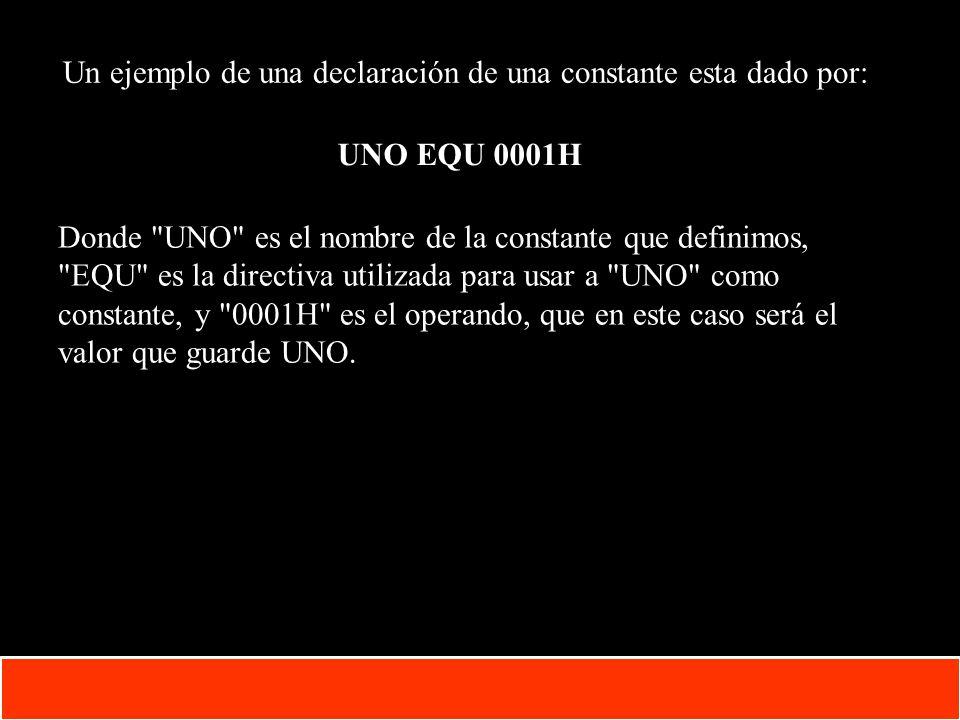 1-11 Copyright © Oracle Corporation, 2001. All rights reserved. Un ejemplo de una declaración de una constante esta dado por: UNO EQU 0001H Donde