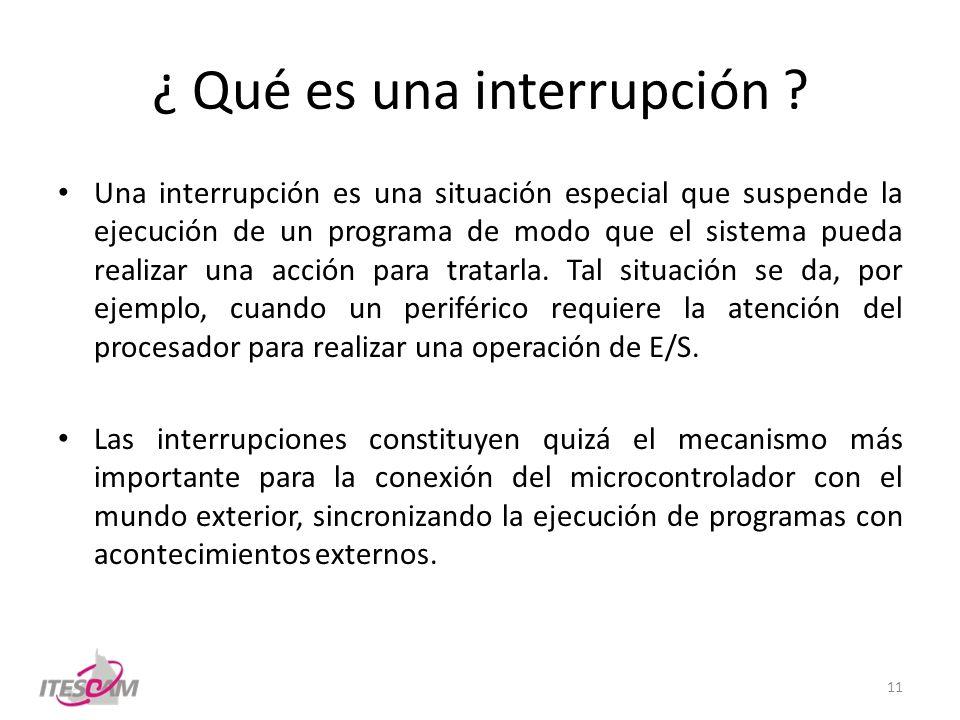 ¿ Qué es una interrupción ? Una interrupción es una situación especial que suspende la ejecución de un programa de modo que el sistema pueda realizar