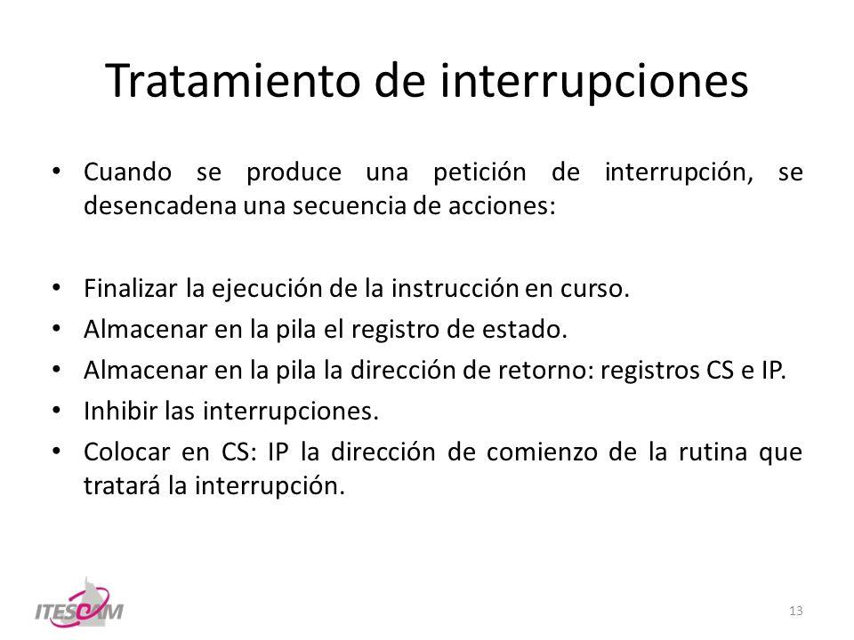 Tratamiento de interrupciones Cuando se produce una petición de interrupción, se desencadena una secuencia de acciones: Finalizar la ejecución de la i