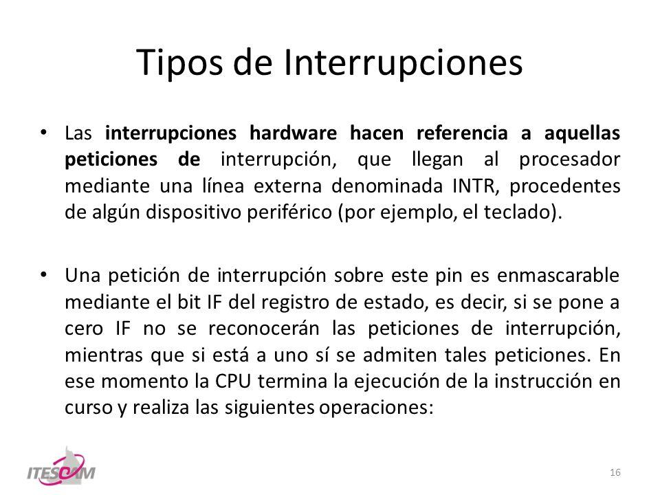 Tipos de Interrupciones Las interrupciones hardware hacen referencia a aquellas peticiones de interrupción, que llegan al procesador mediante una líne