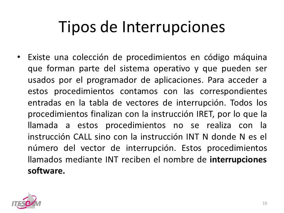 Tipos de Interrupciones Existe una colección de procedimientos en código máquina que forman parte del sistema operativo y que pueden ser usados por el