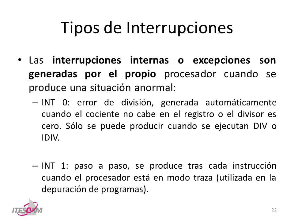 Tipos de Interrupciones Las interrupciones internas o excepciones son generadas por el propio procesador cuando se produce una situación anormal: – IN