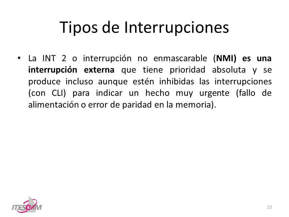 Tipos de Interrupciones La INT 2 o interrupción no enmascarable (NMI) es una interrupción externa que tiene prioridad absoluta y se produce incluso au