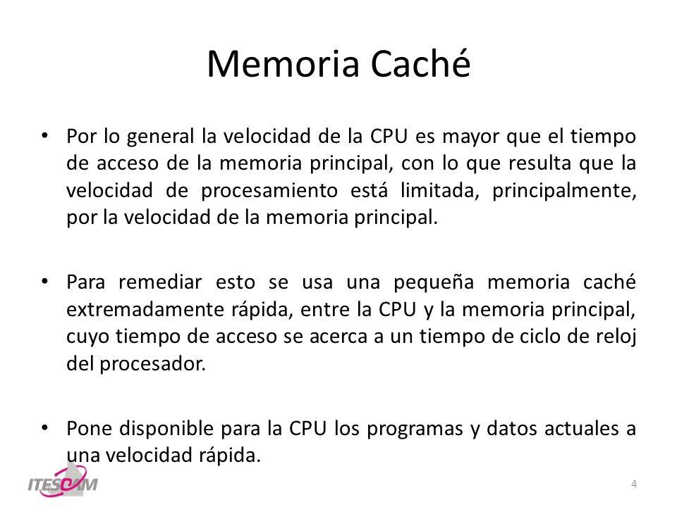 Memoria Caché Por lo general la velocidad de la CPU es mayor que el tiempo de acceso de la memoria principal, con lo que resulta que la velocidad de p