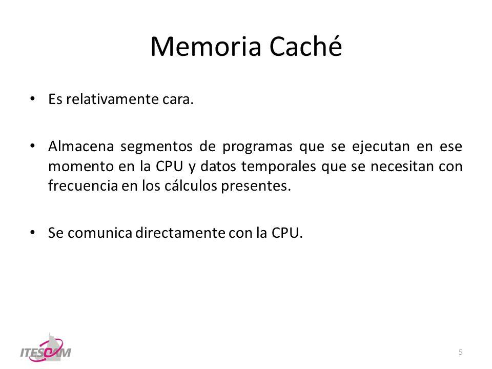 Memoria Caché Es relativamente cara. Almacena segmentos de programas que se ejecutan en ese momento en la CPU y datos temporales que se necesitan con