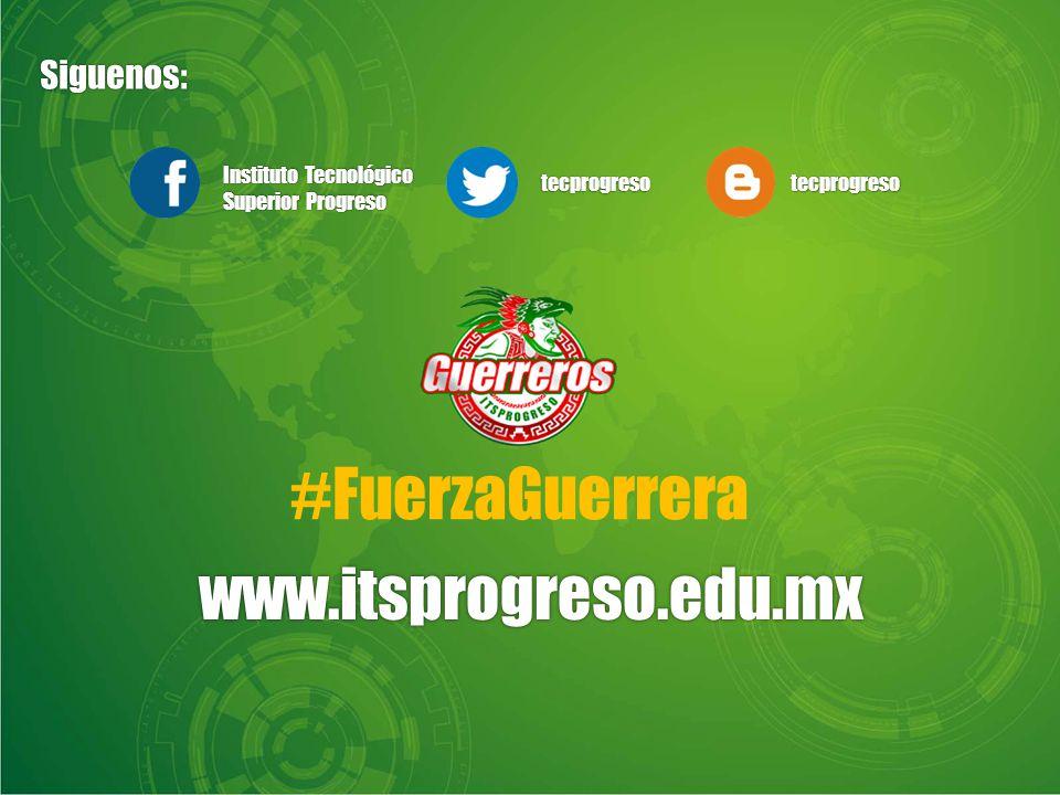 Instituto Tecnológico Superior Progreso tecprogresotecprogreso #FuerzaGuerrera www.itsprogreso.edu.mx Siguenos: