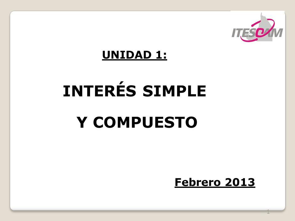 1 UNIDAD 1: INTERÉS SIMPLE Y COMPUESTO Febrero 2013