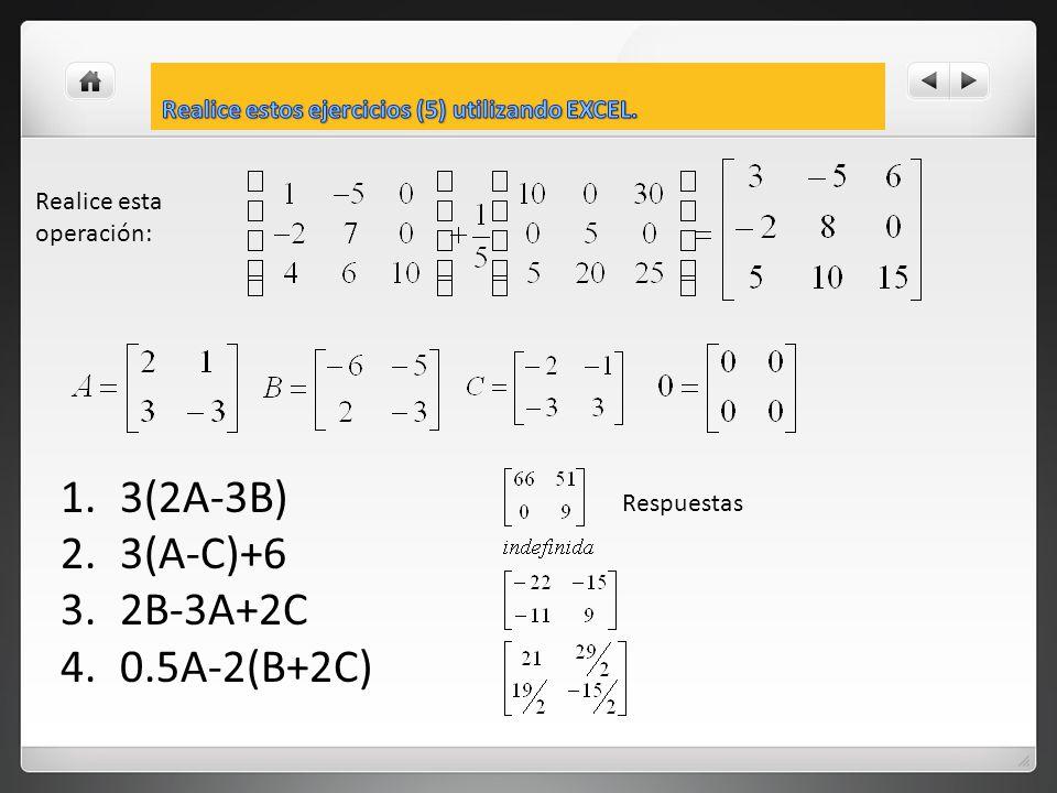 1.3(2A-3B) 2.3(A-C)+6 3.2B-3A+2C 4.0.5A-2(B+2C) Respuestas Realice esta operación: