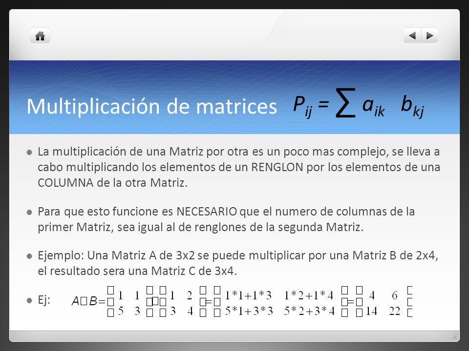 Multiplicación de matrices La multiplicación de una Matriz por otra es un poco mas complejo, se lleva a cabo multiplicando los elementos de un RENGLON por los elementos de una COLUMNA de la otra Matriz.