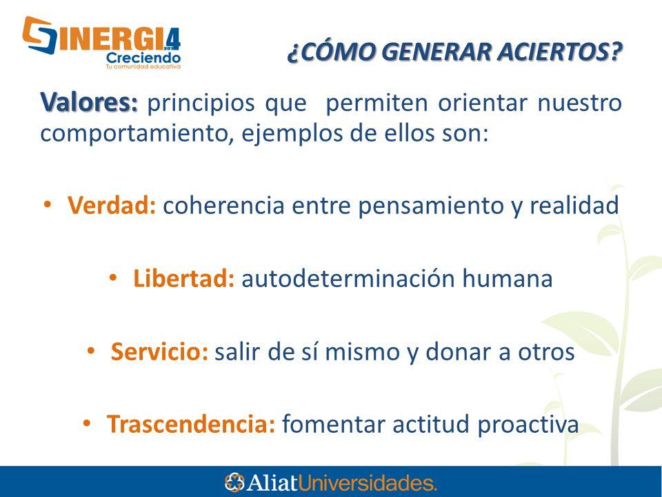 ¿CÓMO GENERAR ACIERTOS? ¿CÓMO GENERAR ACIERTOS? Valores : Valores : principios que permiten orientar nuestro comportamiento, ejemplos de ellos son: Ve