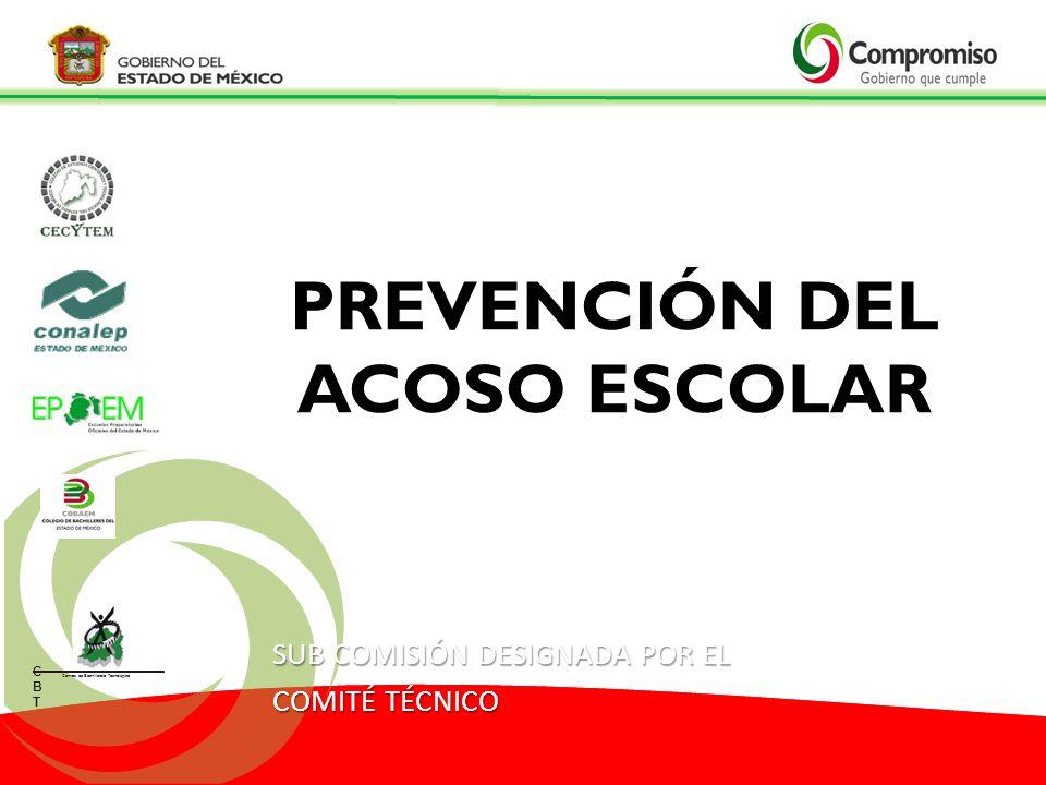 PREVENCIÓN DEL ACOSO ESCOLAR SUB COMISIÓN DESIGNADA POR EL COMITÉ TÉCNICO CBTCBT Centros de Bachillerato Tecnológico