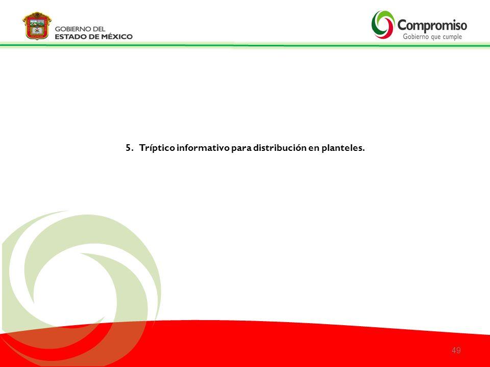 5. Tríptico informativo para distribución en planteles. 49