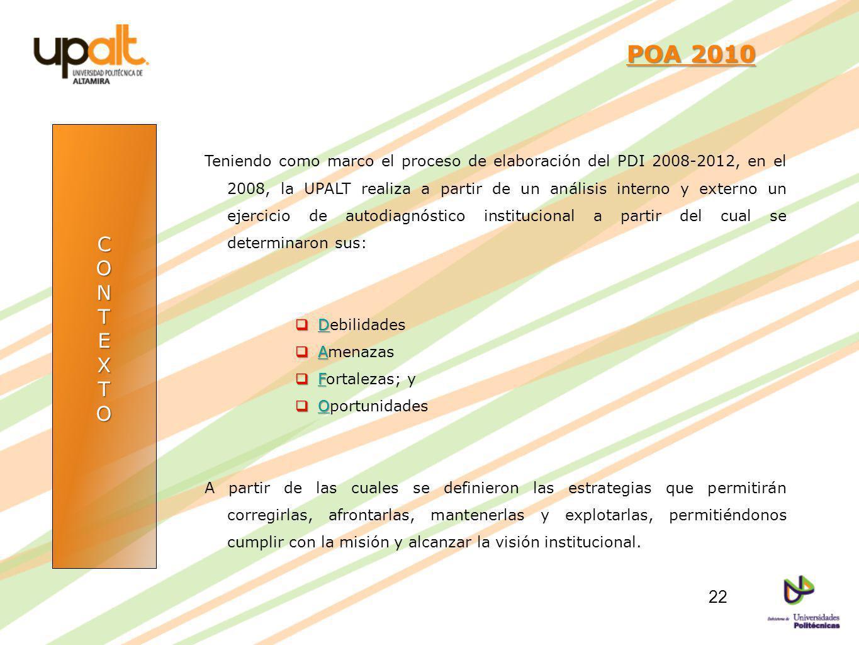 CONTEXTO POA 2010 POA 2010 Teniendo como marco el proceso de elaboración del PDI 2008-2012, en el 2008, la UPALT realiza a partir de un análisis inter