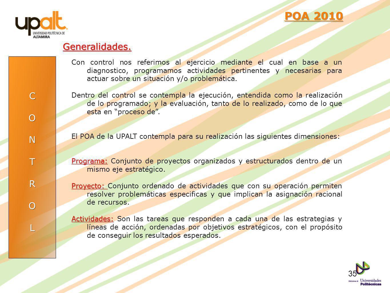 CONTROL POA 2010 POA 2010 Con control nos referimos al ejercicio mediante el cual en base a un diagnostico, programamos actividades pertinentes y nece