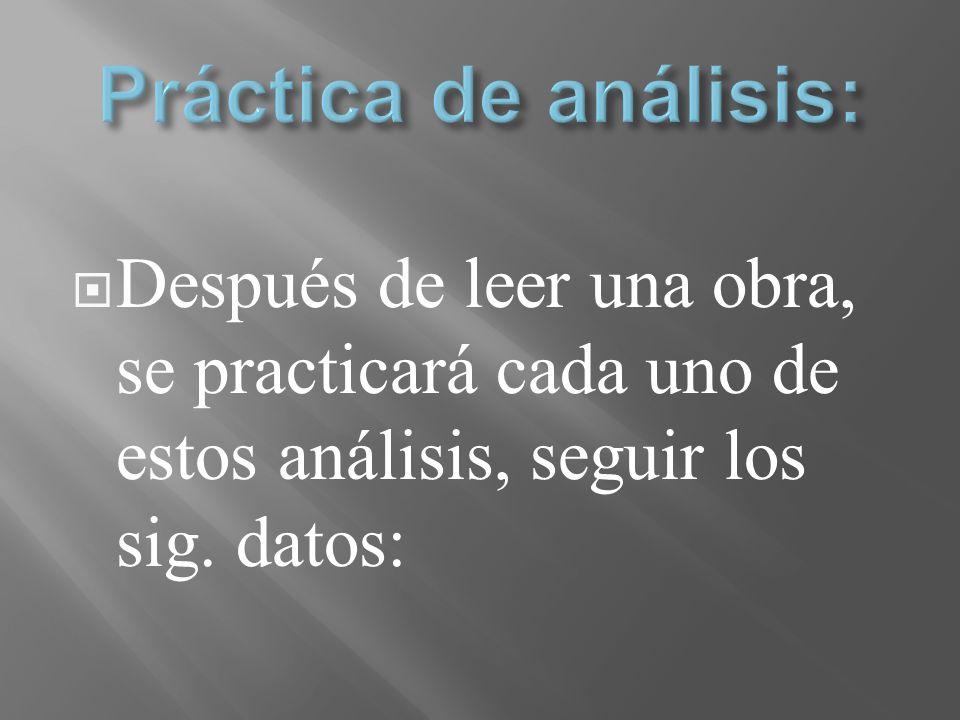 Después de leer una obra, se practicará cada uno de estos análisis, seguir los sig. datos: