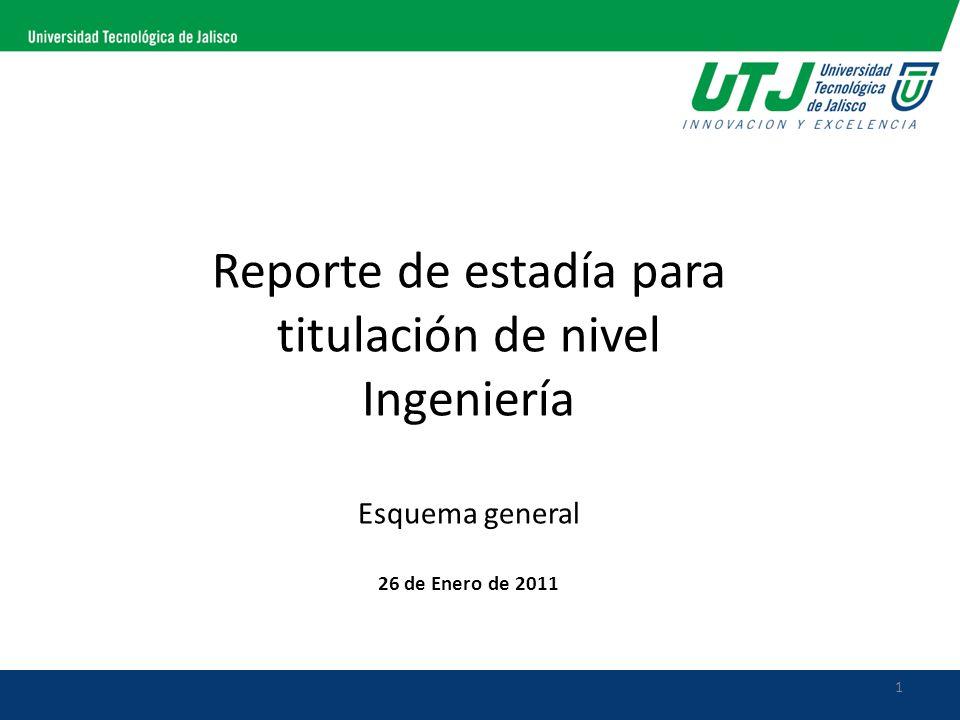 Reporte de estadía para titulación de nivel Ingeniería Esquema general 26 de Enero de 2011 1