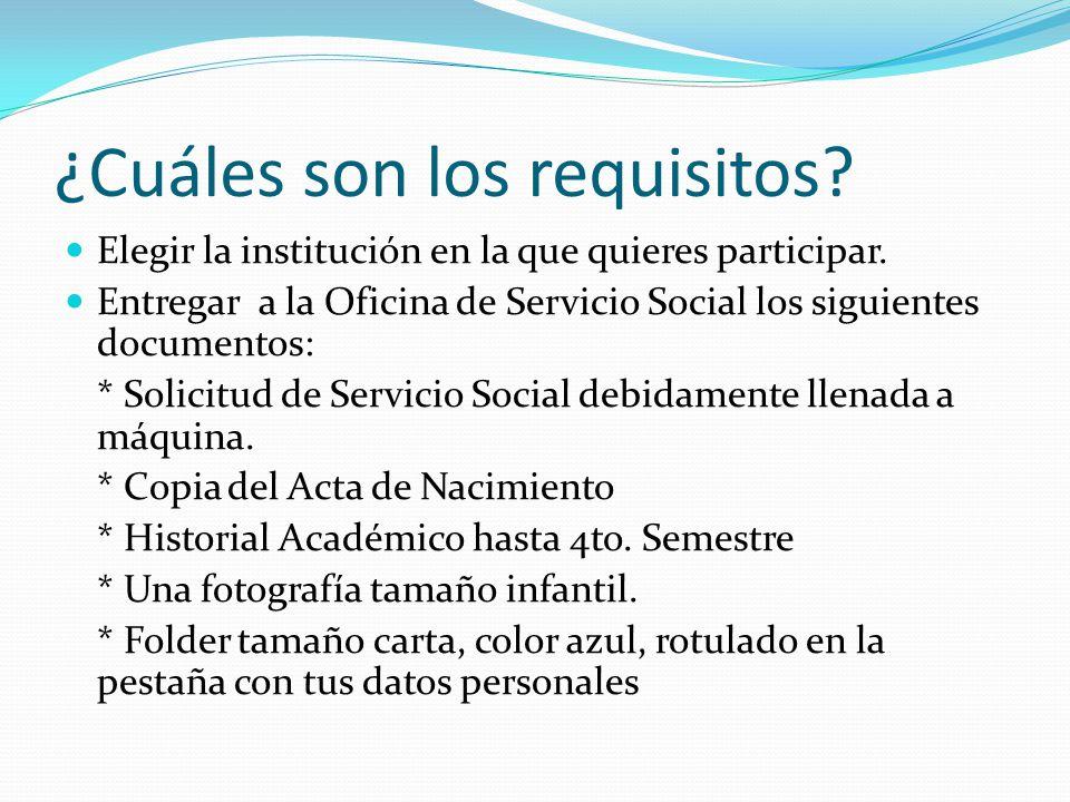 ¿Cuáles son los requisitos? Elegir la institución en la que quieres participar. Entregar a la Oficina de Servicio Social los siguientes documentos: *