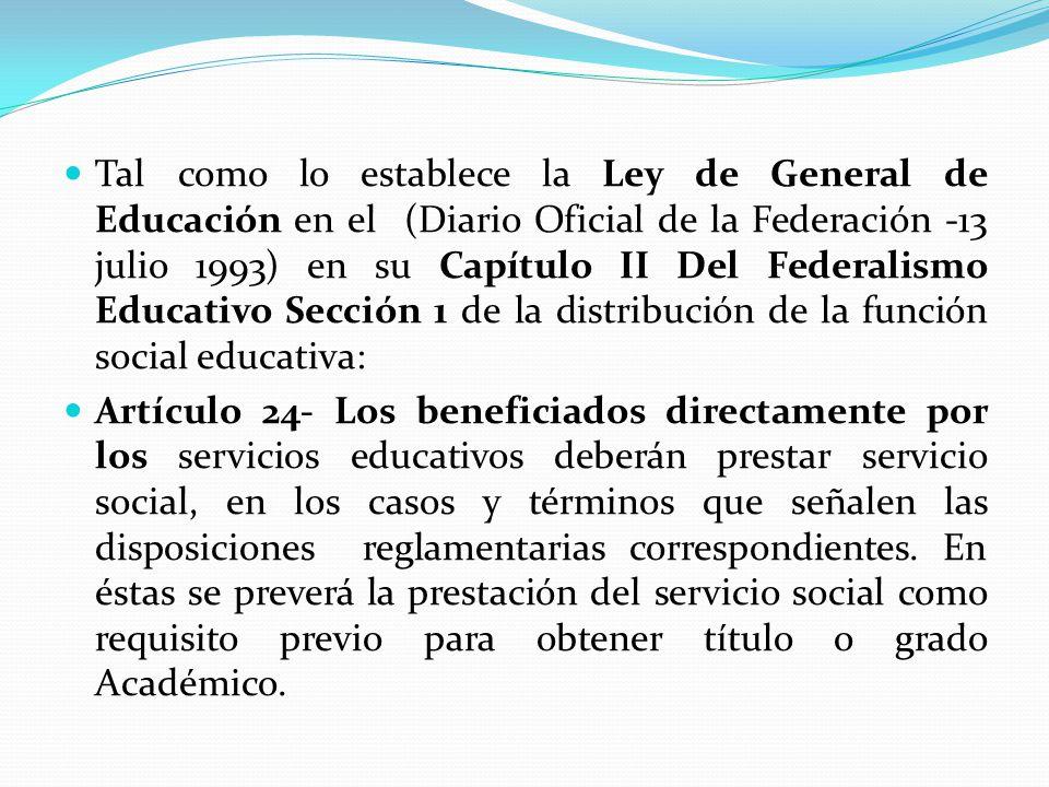 Tal como lo establece la Ley de General de Educación en el (Diario Oficial de la Federación -13 julio 1993) en su Capítulo II Del Federalismo Educativ