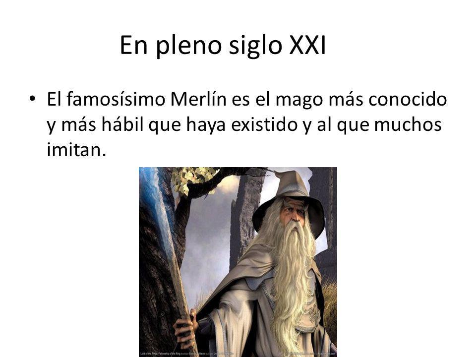 En pleno siglo XXI El famosísimo Merlín es el mago más conocido y más hábil que haya existido y al que muchos imitan.