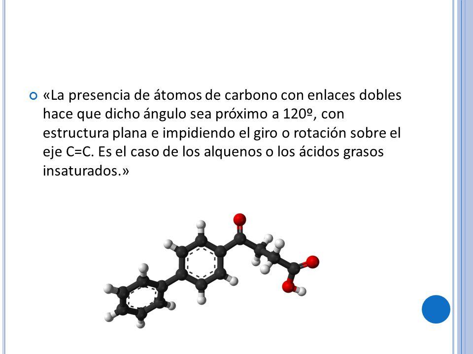 «La presencia de átomos de carbono con enlaces dobles hace que dicho ángulo sea próximo a 120º, con estructura plana e impidiendo el giro o rotación sobre el eje C=C.