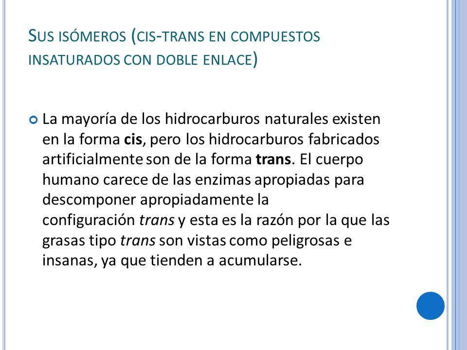 S US ISÓMEROS ( CIS - TRANS EN COMPUESTOS INSATURADOS CON DOBLE ENLACE ) La mayoría de los hidrocarburos naturales existen en la forma cis, pero los hidrocarburos fabricados artificialmente son de la forma trans.