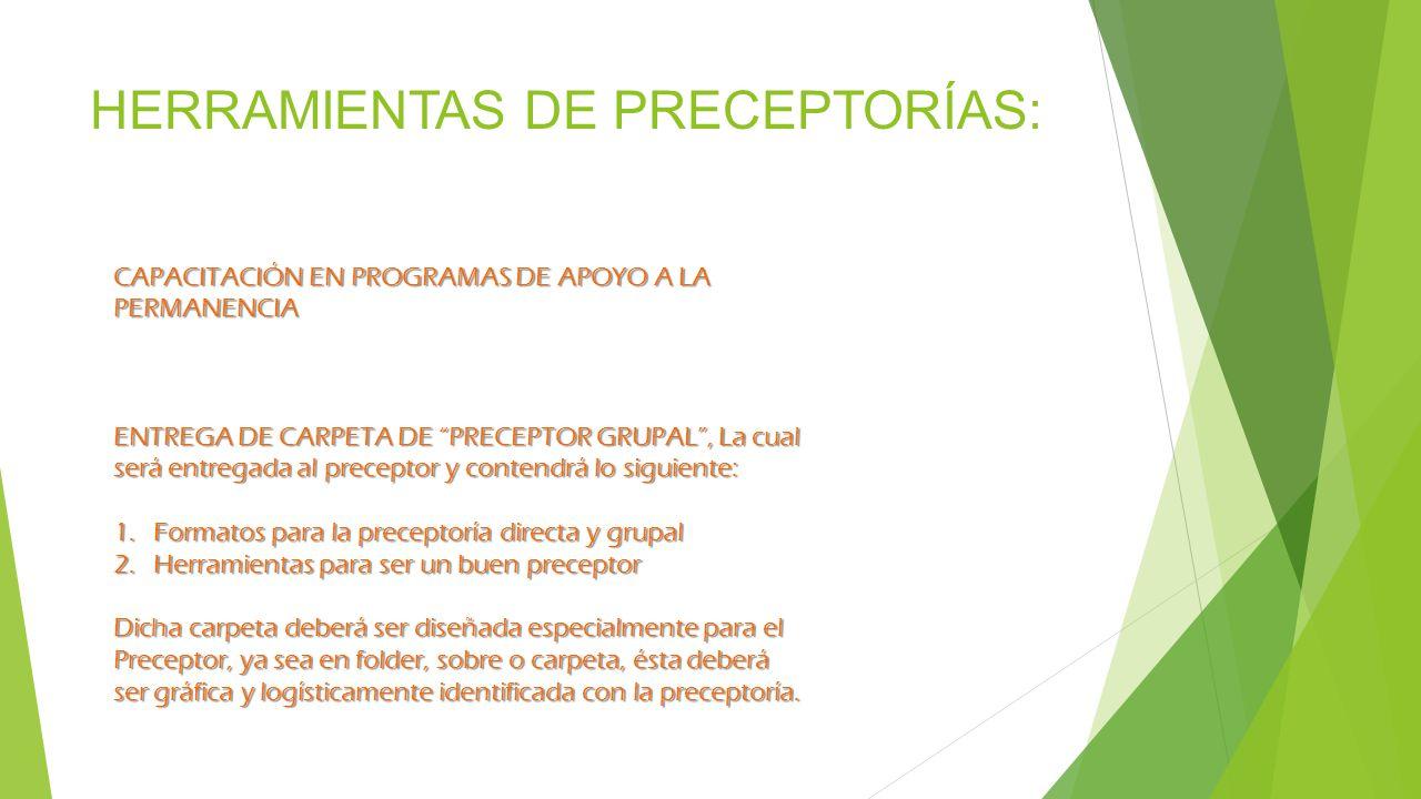 HERRAMIENTAS DE PRECEPTORÍAS: CAPACITACIÓN EN PROGRAMAS DE APOYO A LA PERMANENCIA ENTREGA DE CARPETA DE PRECEPTOR GRUPAL, La cual será entregada al pr