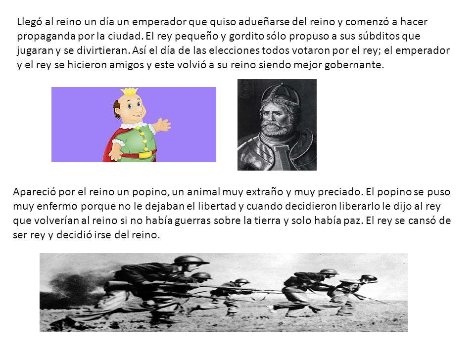 Llegó al reino un día un emperador que quiso adueñarse del reino y comenzó a hacer propaganda por la ciudad. El rey pequeño y gordito sólo propuso a s