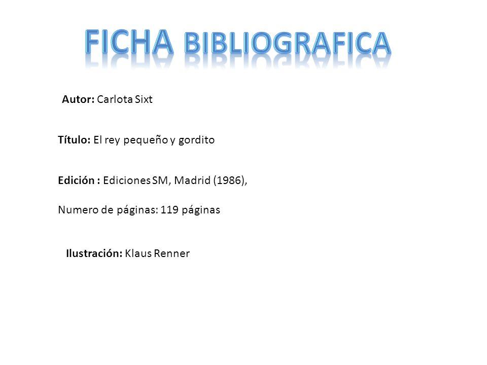 Autor: Carlota Sixt Edición : Ediciones SM, Madrid (1986), Numero de páginas: 119 páginas Ilustración: Klaus Renner Título: El rey pequeño y gordito