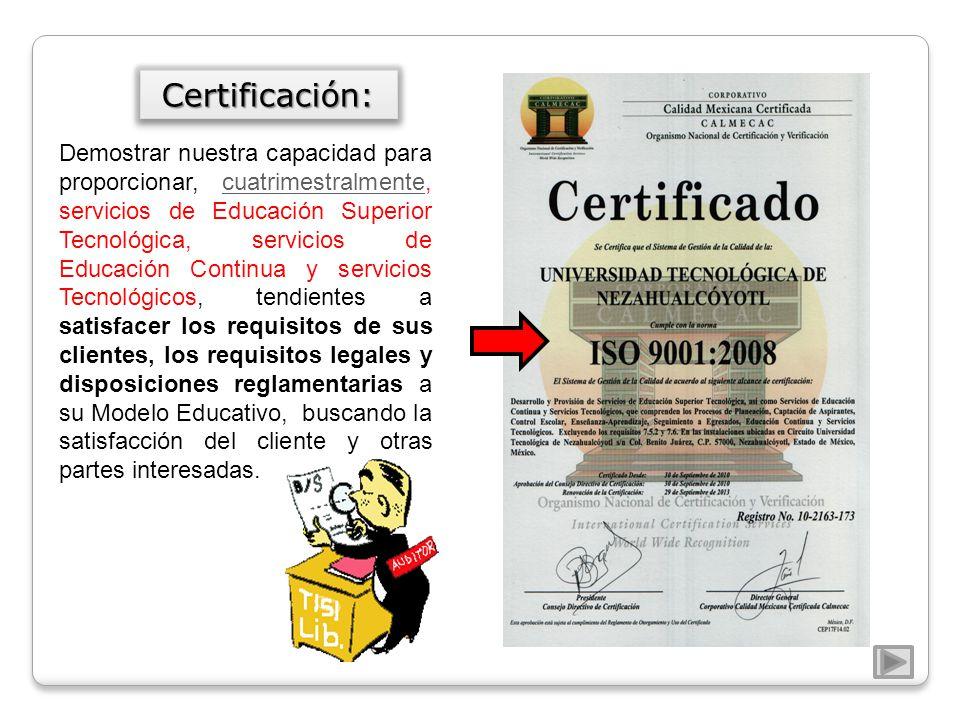 Certificación:Certificación: Demostrar nuestra capacidad para proporcionar, cuatrimestralmente, servicios de Educación Superior Tecnológica, servicios