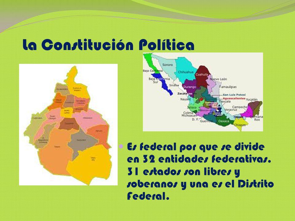 La Constitución Política Es federal por que se divide en 32 entidades federativas. 31 estados son libres y soberanos y una es el Distrito Federal.