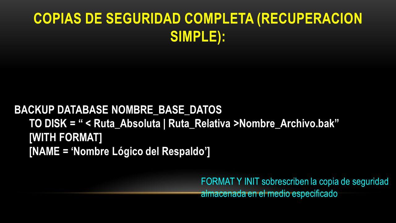 RESTAURAR COPIA DE BASE DE DATOS COMPLETA RESTORE DATABASE NOM_BD FROM DISK = Nombre_Archivo [WITH RECOVERY]