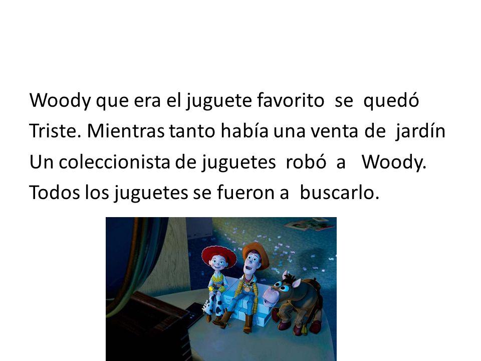 Woody que era el juguete favorito se quedó Triste.