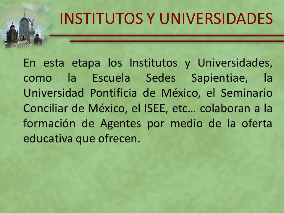 INSTITUTOS Y UNIVERSIDADES En esta etapa los Institutos y Universidades, como la Escuela Sedes Sapientiae, la Universidad Pontificia de México, el Sem