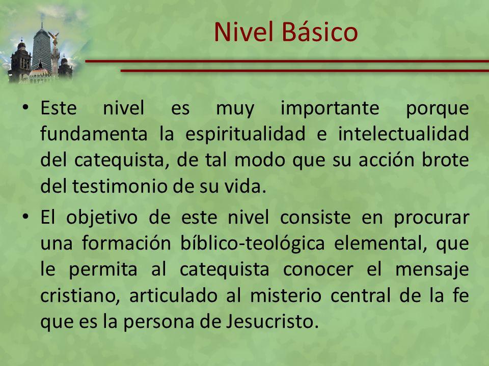 Nivel Básico Este nivel es muy importante porque fundamenta la espiritualidad e intelectualidad del catequista, de tal modo que su acción brote del te