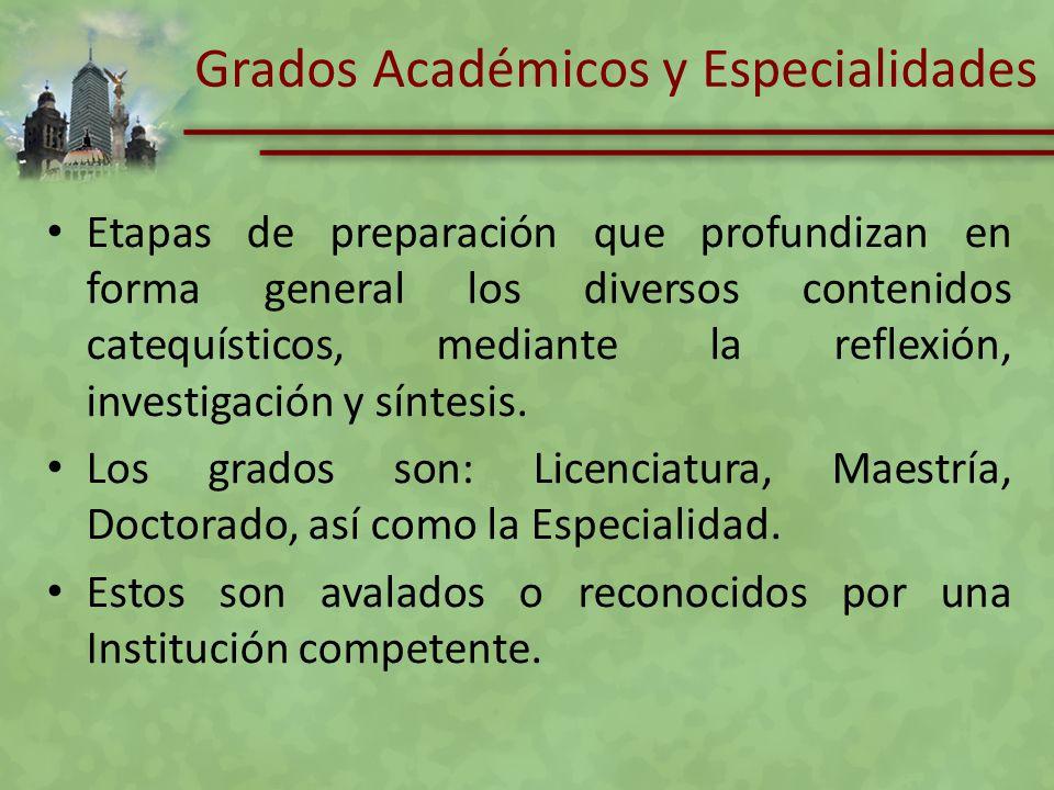 Grados Académicos y Especialidades Etapas de preparación que profundizan en forma general los diversos contenidos catequísticos, mediante la reflexión